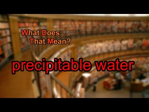 What does precipitable water mean?