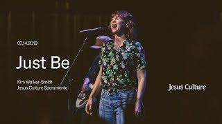 Just Be [LIVE] | Kim Walker-Smith | Jesus Culture Sacramento