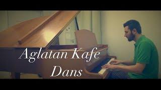 Aglatan Kafe Dans Piano (Crying Dance) (Aşk sandığın kadar değil, yandığın kadar)