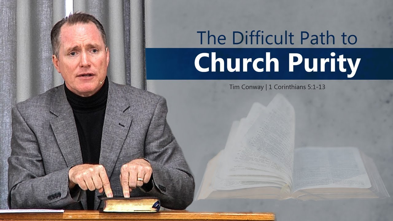 The Difficult Path to Church Purity (1 Corinthians 5:1-13) - Tim Conway