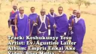 keshukunye yesu-Agustine laizer /masai music