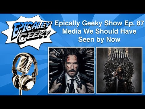Epically Geeky Show Ep 87 - Media We Should Have Seen by Now