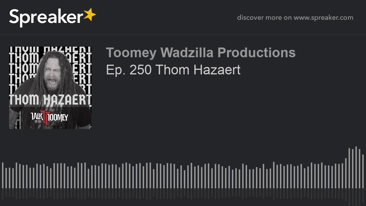 Ep  250 Thom Hazaert