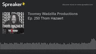 Ep. 250 Thom Hazaert