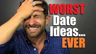 Top 10 WORST Date Ideas... EVER! (Dates Women HATE)