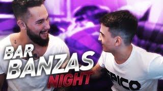 BAR BANZAS NIGHT #1
