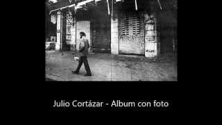 Julio Cortázar - Album con foto [Le ragioni della collera] (SUB ITA)