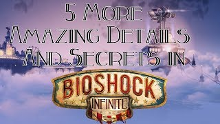 5 More Amazing Details and Secrets in Bioshock Infinite You May Not Know About!