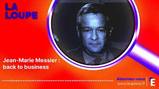 PODCAST. Jean-Marie Messier : back to business (2/2)