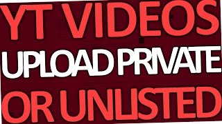 How to Upload a Video on Youtube Private or Unlisted (2017)