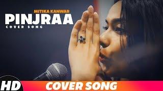 Pinjraa (Reprised Version) | Mitika Kanwar | Gurnazar | Latest Punjabi Songs 2018 Speed Records