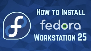 Installing Fedora 25 Workstation