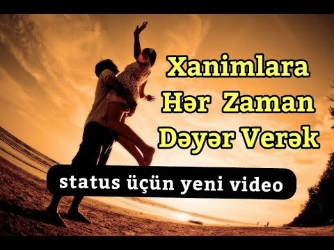 Qadin əsl sahzadedir - çalışaq xanimlara deyer verek - super status videoya - xanimlari her an sevek