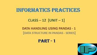Informatic Practice | Class 12 | IP | Series | Part 1 | Data Handling Using Pandas | Python Language