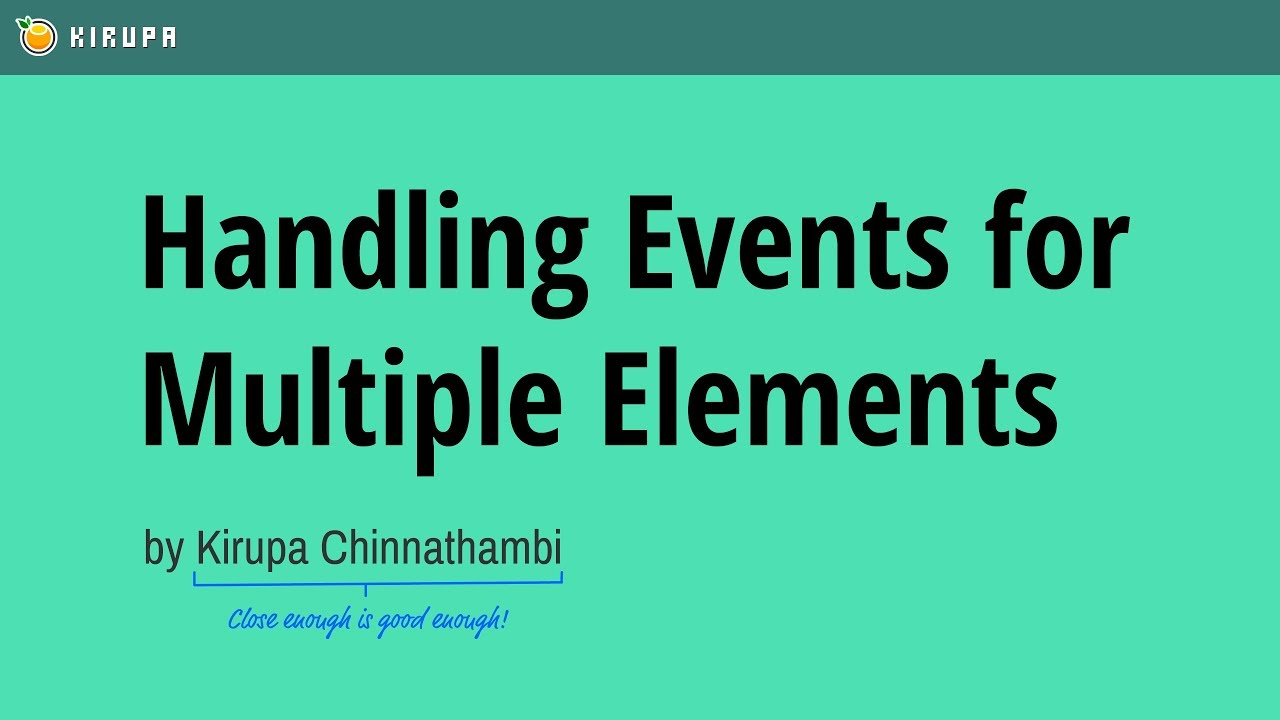 Handling Events for Many Elements | KIRUPA