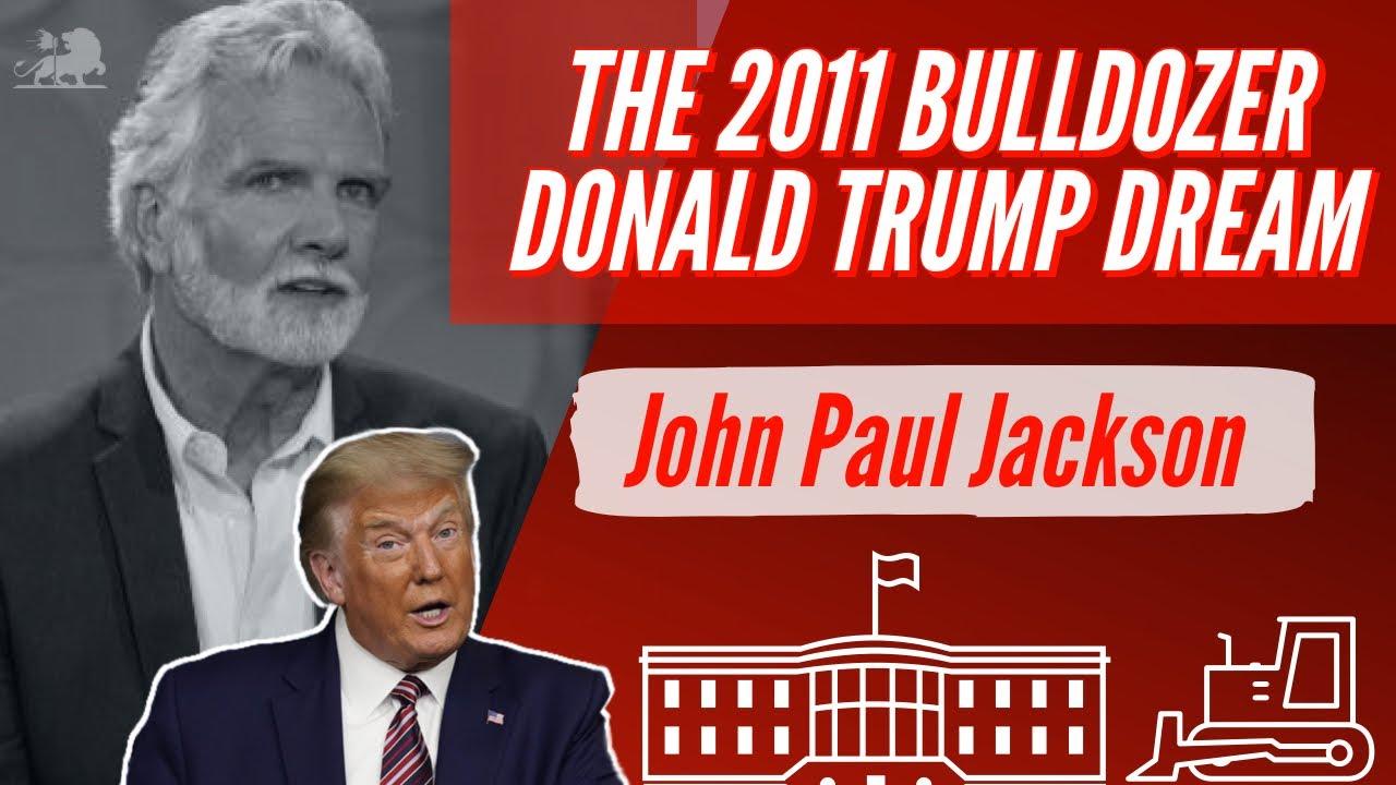 THE 2011 BULLDOZER DONALD TRUMP DREAM | JOHN PAUL JACKSON