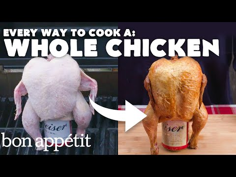 Every Way to Cook a Whole Chicken (24 Methods) | Bon Apptit