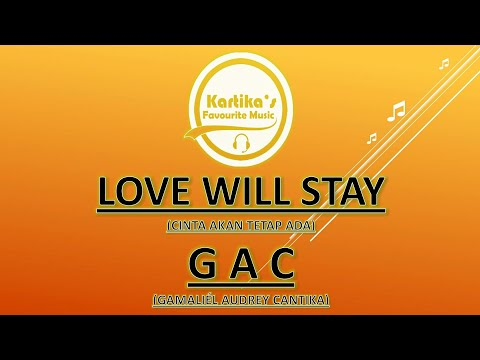 GAC  –  Love Will Stay (Lirik+Terjemahan)