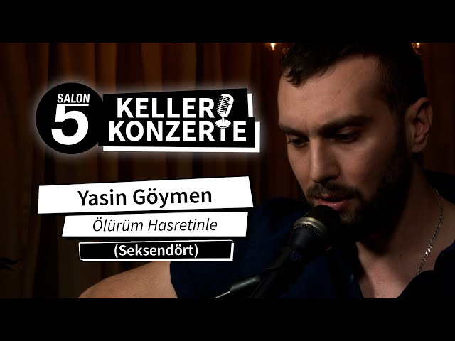 Yasin Göymen - Ölürüm Hasretinle (Seksendört) | Kellerkonzert