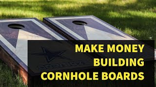 How To Make Money Building Cornhole Boards