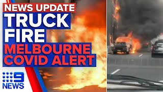 Update: Truck in flames on Sydney motorway, Melbourne COVID-19 alert | 9 News Australia