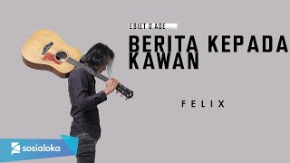 Download FELIX IRWAN - BERITA KEPADA KAWAN (OFFICIAL MUSIC VIDEO)