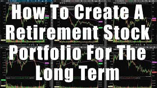 HOW TO CREATE A LONG TERM RETIREMENT PORTFOLIO IN THE STOCK MARKET FOR NEW INVESTORS TUTORIAL!