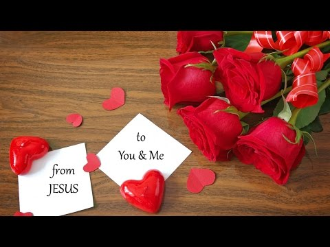 Love Letter of Jesus Christ to You & Me [Jesus Loves everyone of You , Yes You !! & Love God]