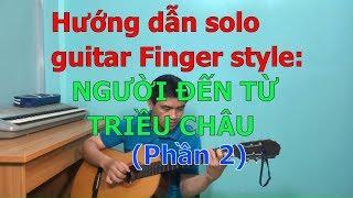 GUITAR BOLERO BÀI 148: Hướng dẫn Solo guitar Finger style NGƯỜI ĐẾN TỪ TRIỀU CHÂU (Phần 2 - Bài hát)
