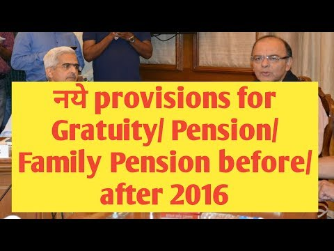 Revised provisions for Pension/ Gratuity/ Commutation/Family Pension pre,post 2016