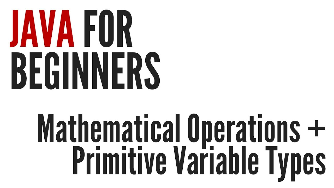 Java For Beginners: Mathematical Operations & Primitive