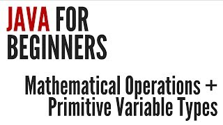 Java For Beginners: Mathematical Operations & Primitive Variable Types (3/10)