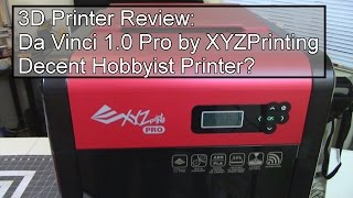 Da Vinci 1.0 Pro - Can XYZPrinting redeem themselves? - 3D Printer Review