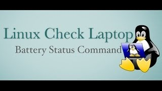 Linux Check Battery Status Using Terminal Command Line