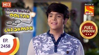 Taarak Mehta Ka Ooltah Chashmah - Ep 2458 - Full Episode - 2nd May, 2018