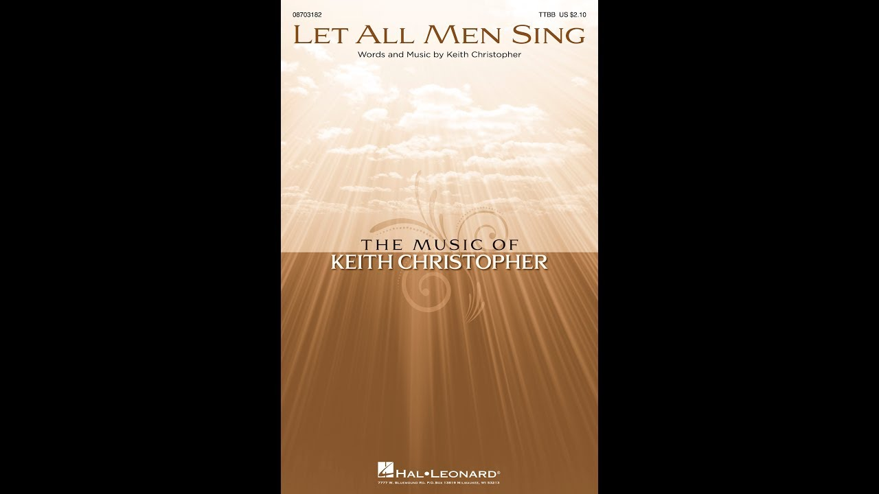Let All Men Sing (TTBB) - by Keith Christopher