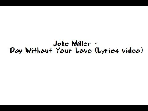 Jake Miller Day Without Your Love (lyrics)