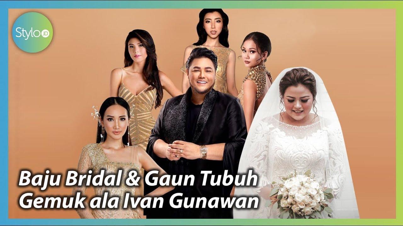 Model Baju Pengantin (Bridal) & Gaun untuk Tubuh Wanita Gemuk Terbaru ala  Ivan Gunawan  Stylo.ID