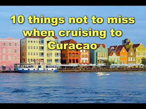 Cruising to Curacao 10 things NOT to miss