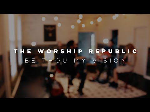 Be Thou My Vision (With Refrain) - The Worship Republic
