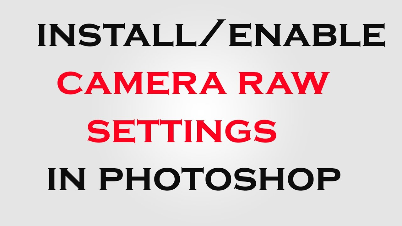 How to enable camera raw settings in photoshop cs6cc photoshop how to enable camera raw settings in photoshop cs6cc photoshop tutorials youtube baditri Image collections