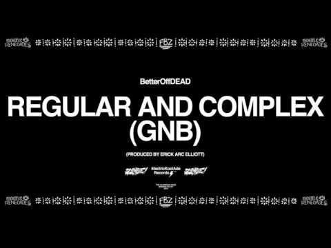 Regular and Complex (GNB) (Prod. Erick Arc Elliott) | BetterOffDEAD