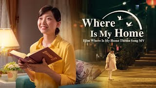 "Christian Music Video 2019 ""Where Is My Home"" (Heart-touching Theme Song)"