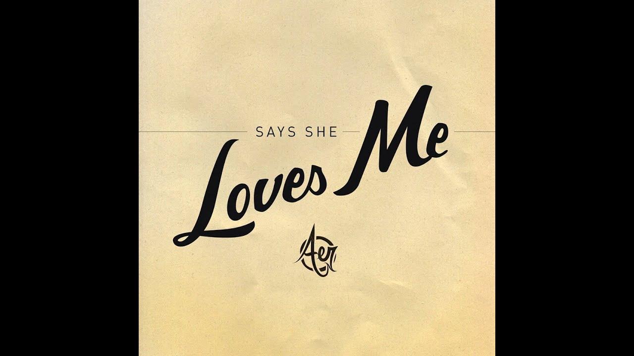 Aer - Says She Loves Me - YouTube