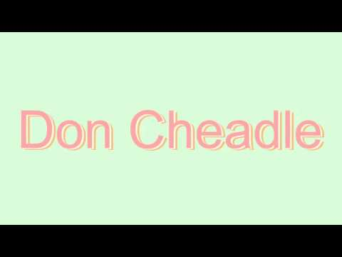 How to Pronounce Don Cheadle