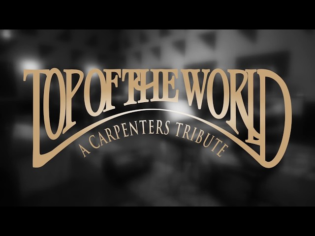 Top Of The World | A Carpenters Tribute