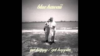 Blue Hawaii - Get Happy