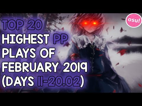 TOP 20 HIGHEST PP PLAYS OF FEBRUARY 2019 (DAYS 11-20.02) (osu!)