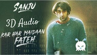 Kar Har Maidaan Fateh | Sanju | 3D Audio | Surround Sound | Use Headphones 👾