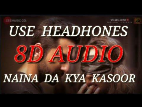 Naina Da  Kya Kasoor   8D Audio And Bass Boosted   Andhadhun  